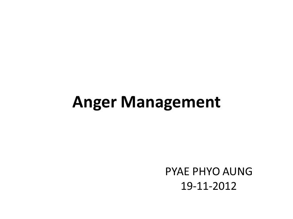 Understanding Anger Neither GOOD nor BAD Healthy and normal to feel angry Becomes PROBLEM when it harms you or other Express without hurting others Mastering the art of anger management takes work Better relationships, achieve your goals, live healthier life