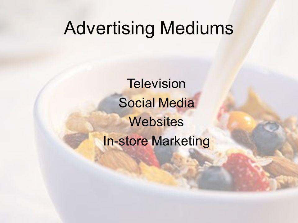 Advertising Mediums Television Social Media Websites In-store Marketing