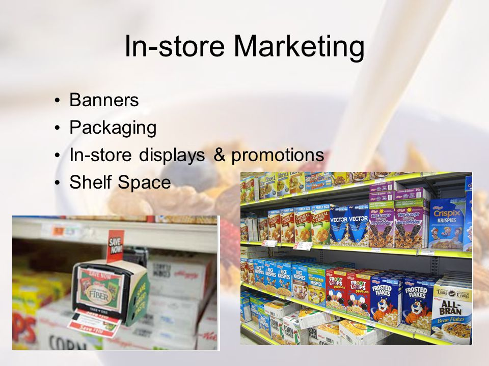 In-store Marketing Banners Packaging In-store displays & promotions Shelf Space
