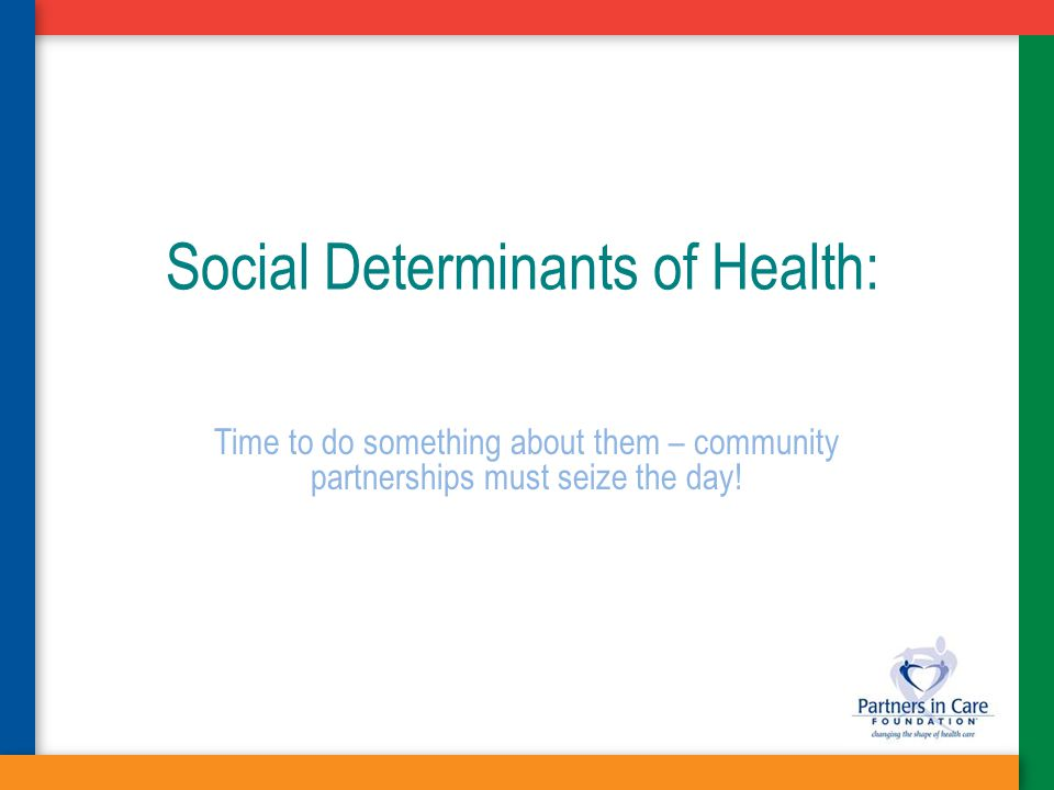 Social Determinants of Health: Time to do something about them – community partnerships must seize the day!