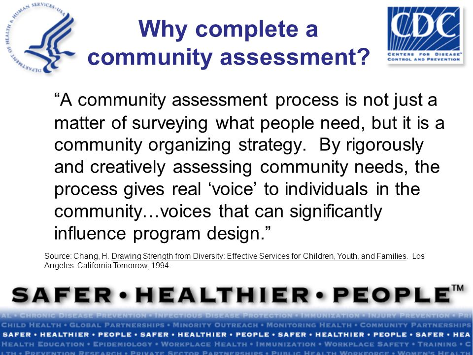 A community assessment process is not just a matter of surveying what people need, but it is a community organizing strategy.