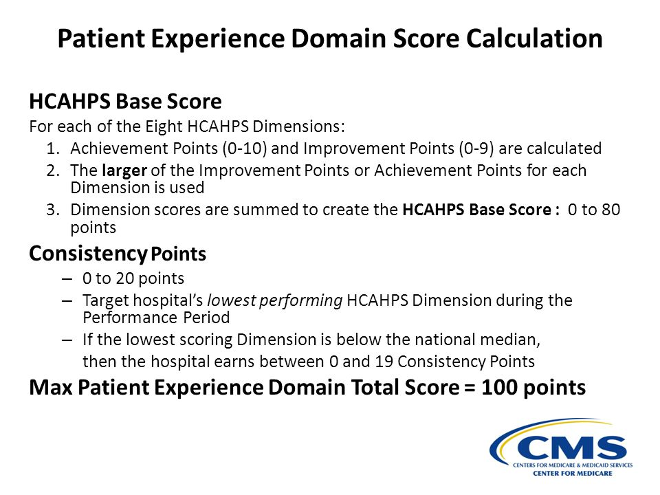 Patient Experience Domain Score Calculation HCAHPS Base Score For each of the Eight HCAHPS Dimensions: 1.Achievement Points (0-10) and Improvement Poi
