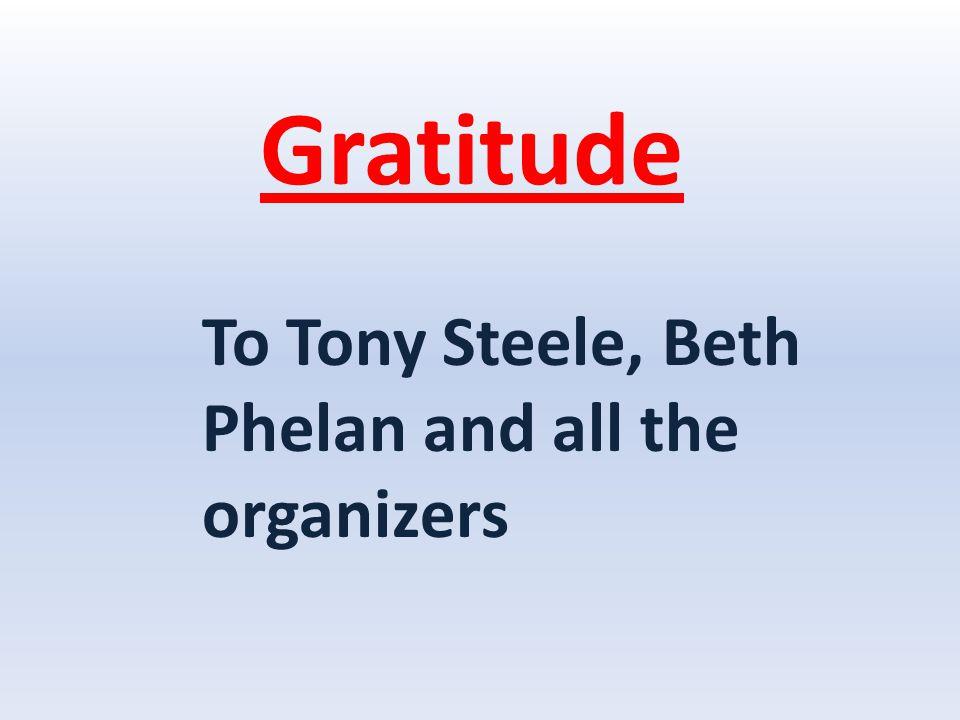 Gratitude To Tony Steele, Beth Phelan and all the organizers
