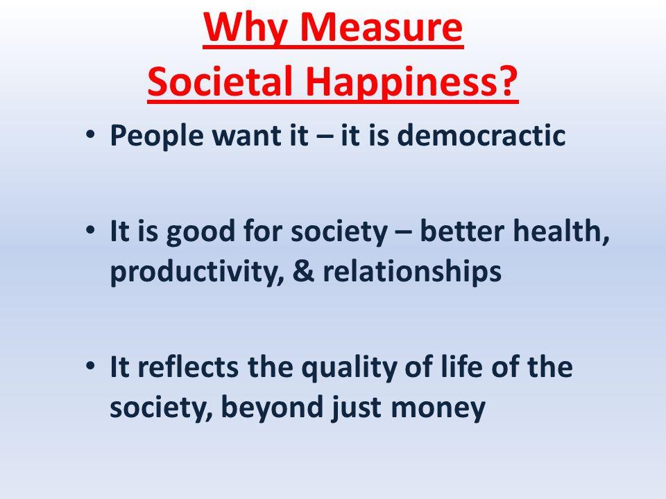 Why Measure Societal Happiness.