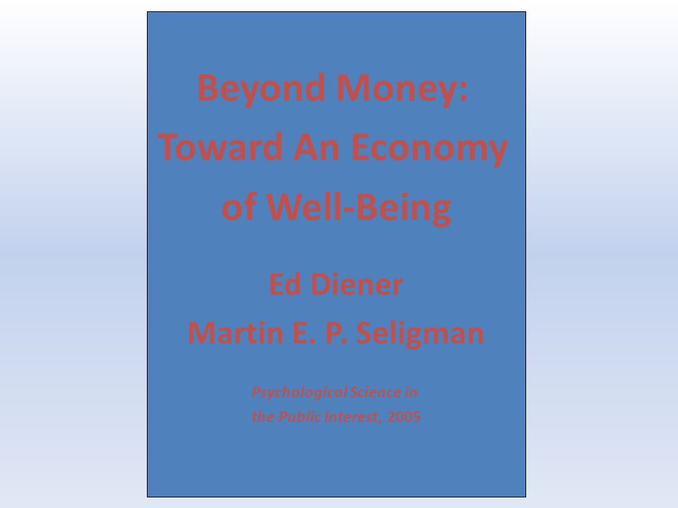 Beyond Money: Toward An Economy of Well-Being Ed Diener Martin E.