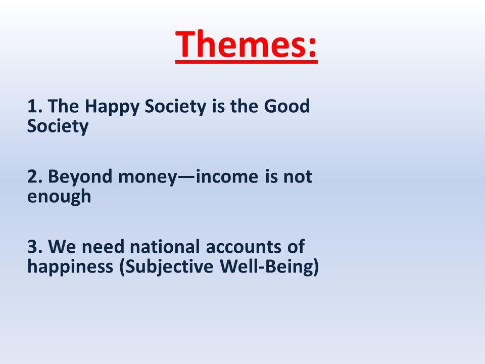 Themes: 1. The Happy Society is the Good Society 2.