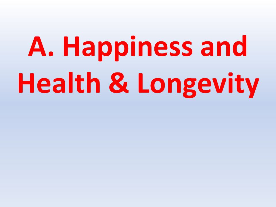 A. Happiness and Health & Longevity