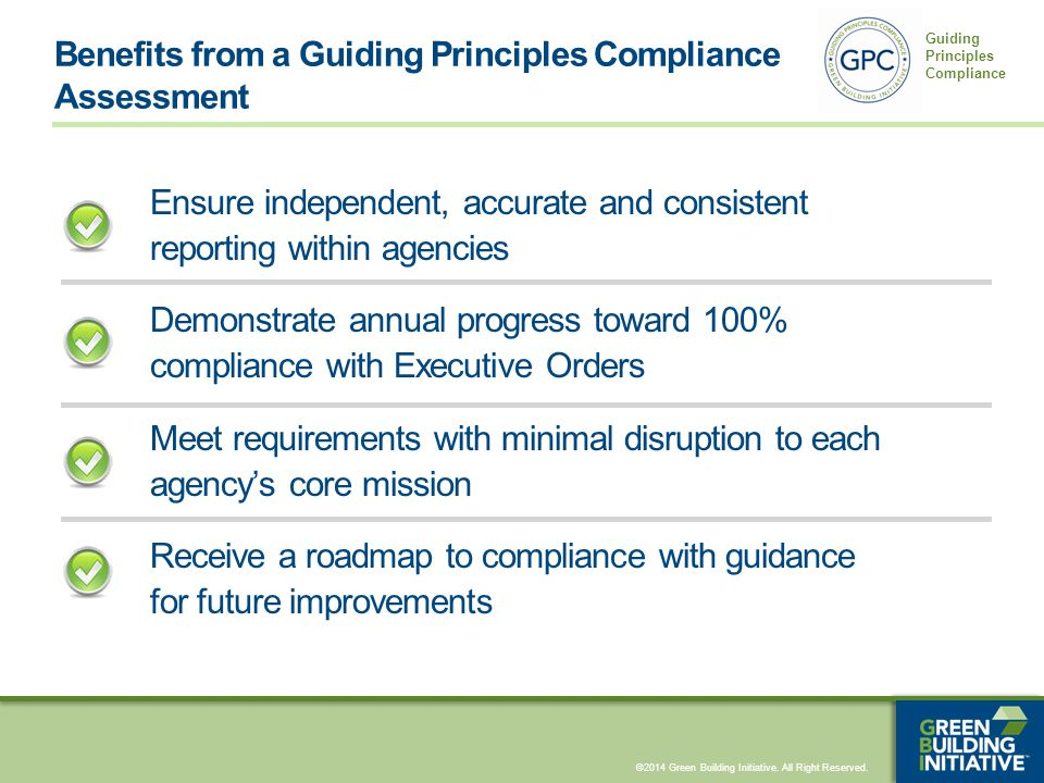 ©2014 Green Building Initiative. All Right Reserved. Guiding Principles Compliance Ensure independent, accurate and consistent reporting within agenci