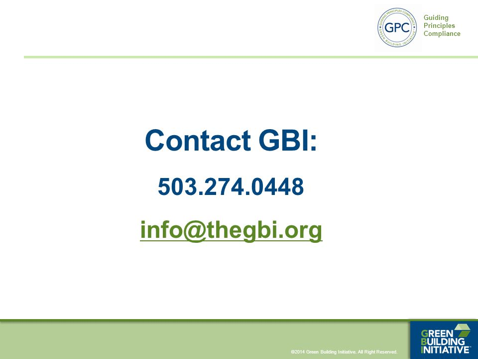 ©2014 Green Building Initiative. All Right Reserved. Guiding Principles Compliance Contact GBI: 503.274.0448 info@thegbi.org