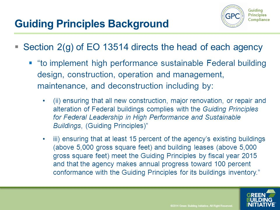 ©2014 Green Building Initiative. All Right Reserved. Guiding Principles Compliance Guiding Principles Background  Section 2(g) of EO 13514 directs th