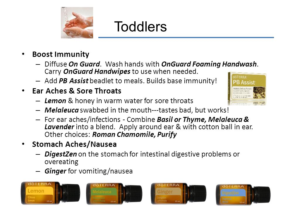Toddlers Boost Immunity – Diffuse On Guard. Wash hands with OnGuard Foaming Handwash. Carry OnGuard Handwipes to use when needed. – Add PB Assist bead