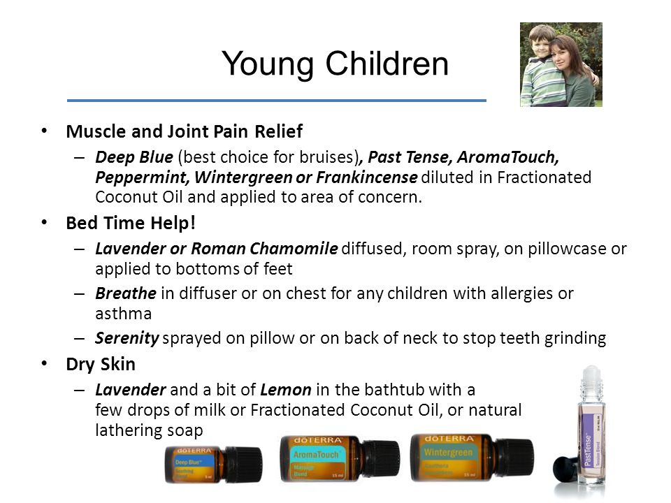 Young Children Muscle and Joint Pain Relief – Deep Blue (best choice for bruises), Past Tense, AromaTouch, Peppermint, Wintergreen or Frankincense dil