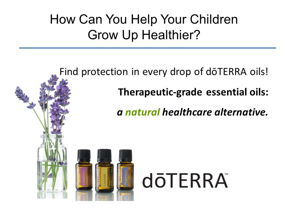 How Can You Help Your Children Grow Up Healthier? Find protection in every drop of dōTERRA oils! Therapeutic-grade essential oils: a natural healthcar