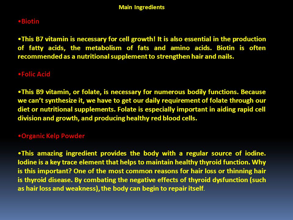 Main Ingredients Biotin This B7 vitamin is necessary for cell growth.