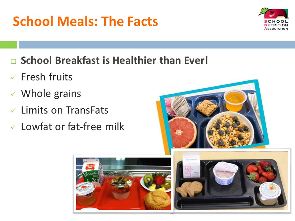 School Meals: The Facts  School meals are safe  School nutrition professionals have rigorous training in food safety  School kitchens are subject to regular health inspections by the local health department.