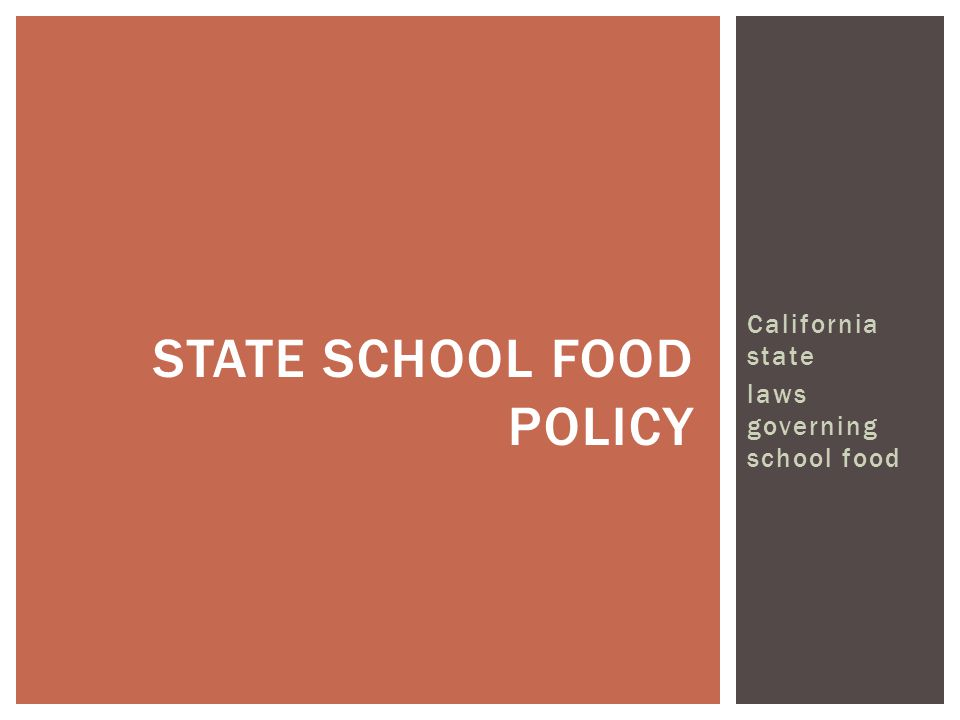 California state laws governing school food STATE SCHOOL FOOD POLICY