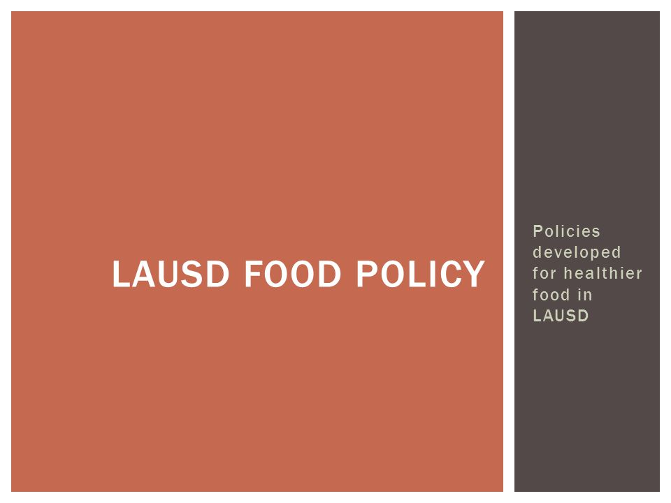 Policies developed for healthier food in LAUSD LAUSD FOOD POLICY