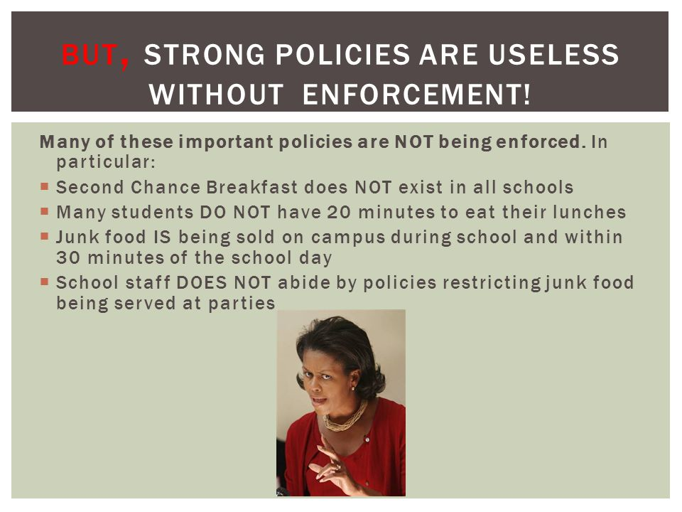 Many of these important policies are NOT being enforced.