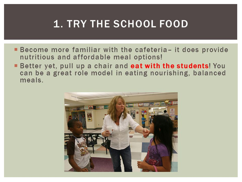  Become more familiar with the cafeteria– it does provide nutritious and affordable meal options.