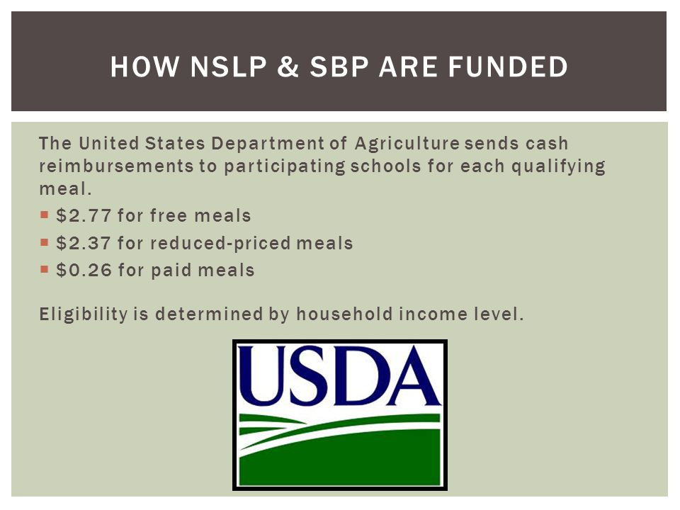 The United States Department of Agriculture sends cash reimbursements to participating schools for each qualifying meal.