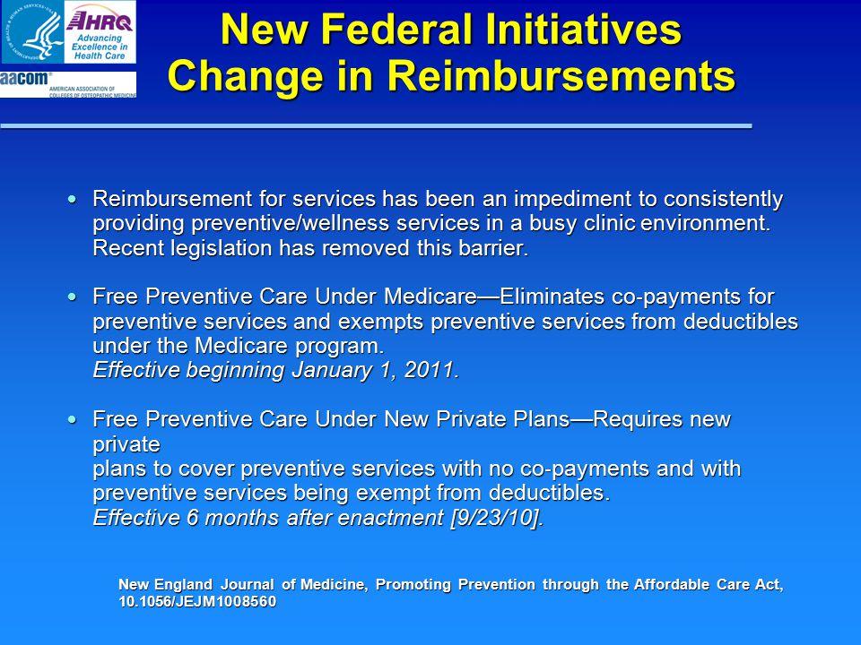 New Federal Initiatives Change in Reimbursements Reimbursement for services has been an impediment to consistently providing preventive/wellness servi