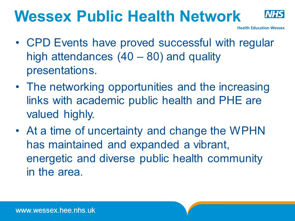 www.wessex.hee.nhs.uk Wessex Public Health Network CPD Events have proved successful with regular high attendances (40 – 80) and quality presentations