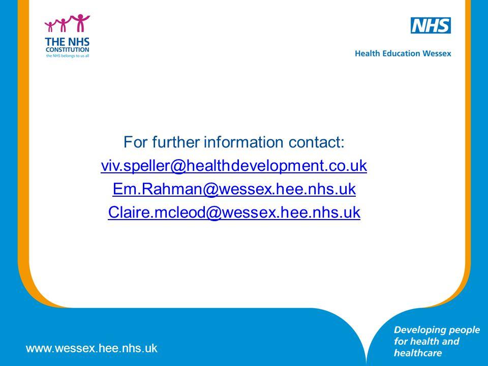 www.wessex.hee.nhs.uk For further information contact: viv.speller@healthdevelopment.co.uk Em.Rahman@wessex.hee.nhs.uk Claire.mcleod@wessex.hee.nhs.uk