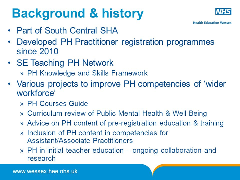 www.wessex.hee.nhs.uk Background & history Part of South Central SHA Developed PH Practitioner registration programmes since 2010 SE Teaching PH Netwo
