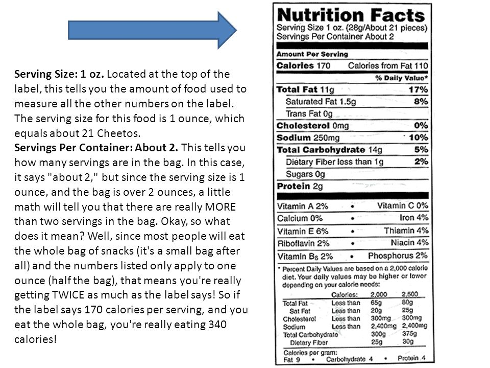 Serving Size: 1 oz. Located at the top of the label, this tells you the amount of food used to measure all the other numbers on the label. The serving