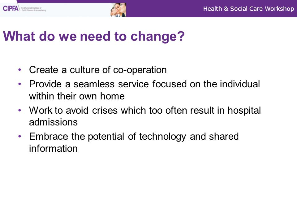 Health & Social Care Workshop What do we need to change.