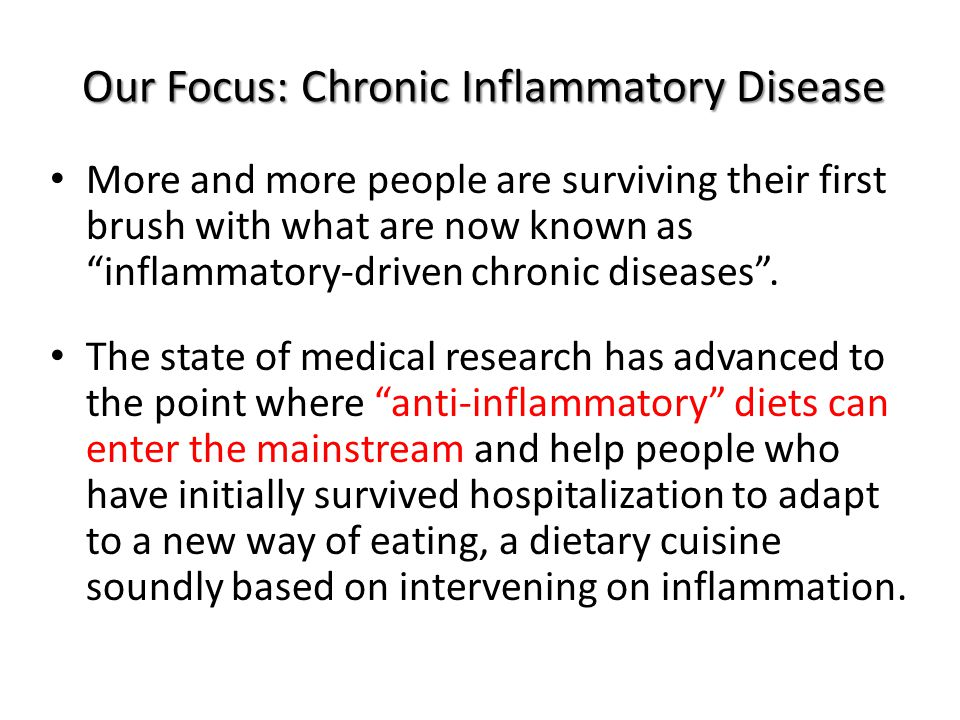 Our Focus: Chronic Inflammatory Disease More and more people are surviving their first brush with what are now known as inflammatory-driven chronic diseases .