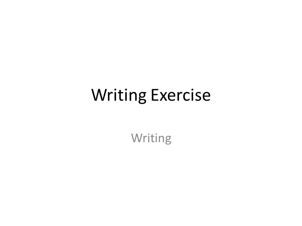 Writing Exercise Writing