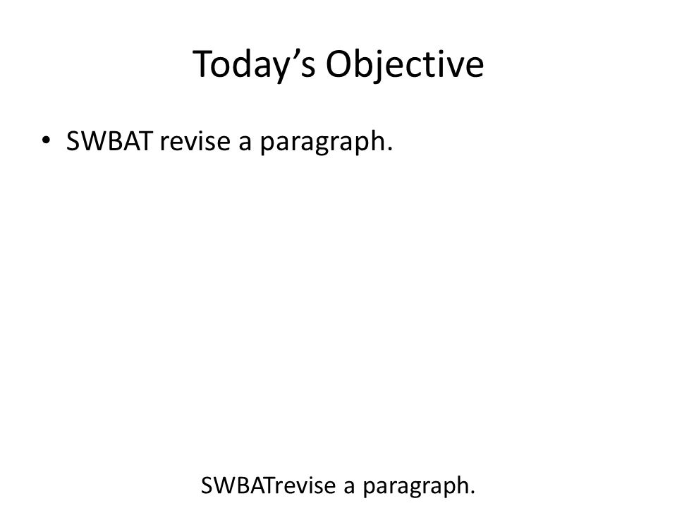 Today's Objective SWBAT revise a paragraph.
