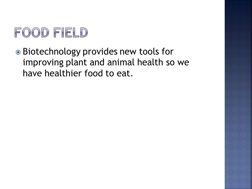  Biotechnology provides new tools for improving plant and animal health so we have healthier food to eat.