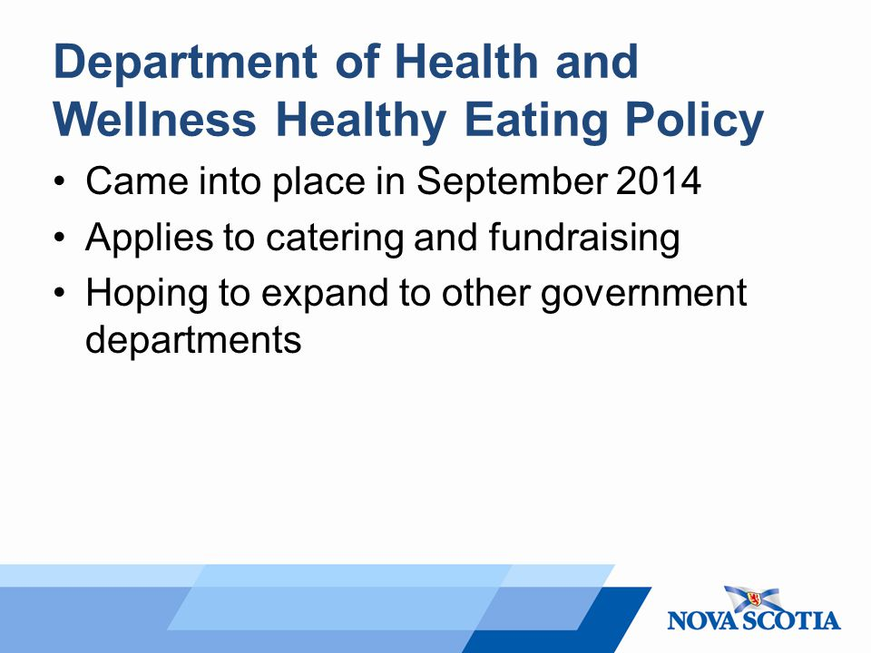 Department of Health and Wellness Healthy Eating Policy Came into place in September 2014 Applies to catering and fundraising Hoping to expand to othe