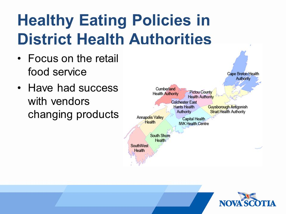 Healthy Eating Policies in District Health Authorities Focus on the retail food service Have had success with vendors changing products