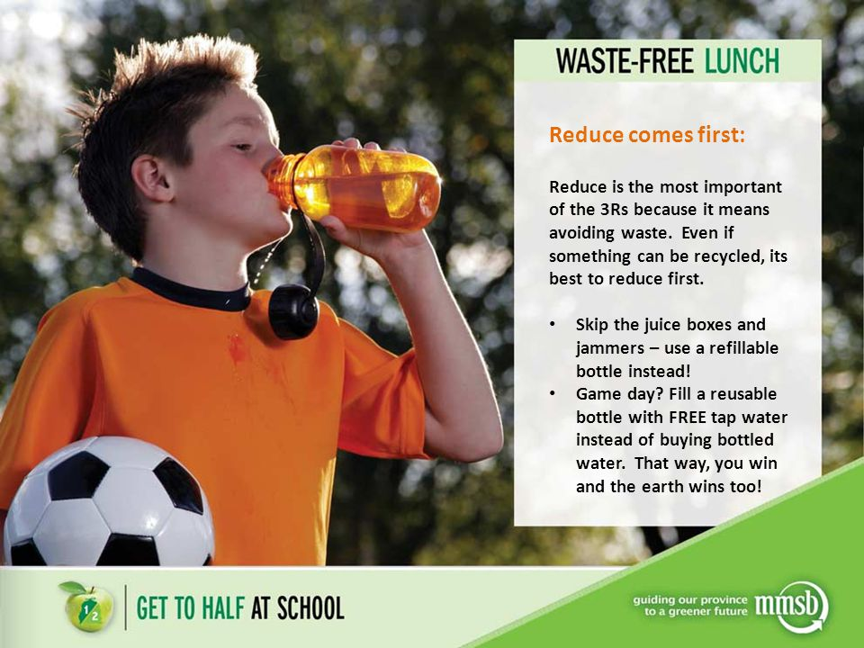 Reduce comes first: Reduce is the most important of the 3Rs because it means avoiding waste.