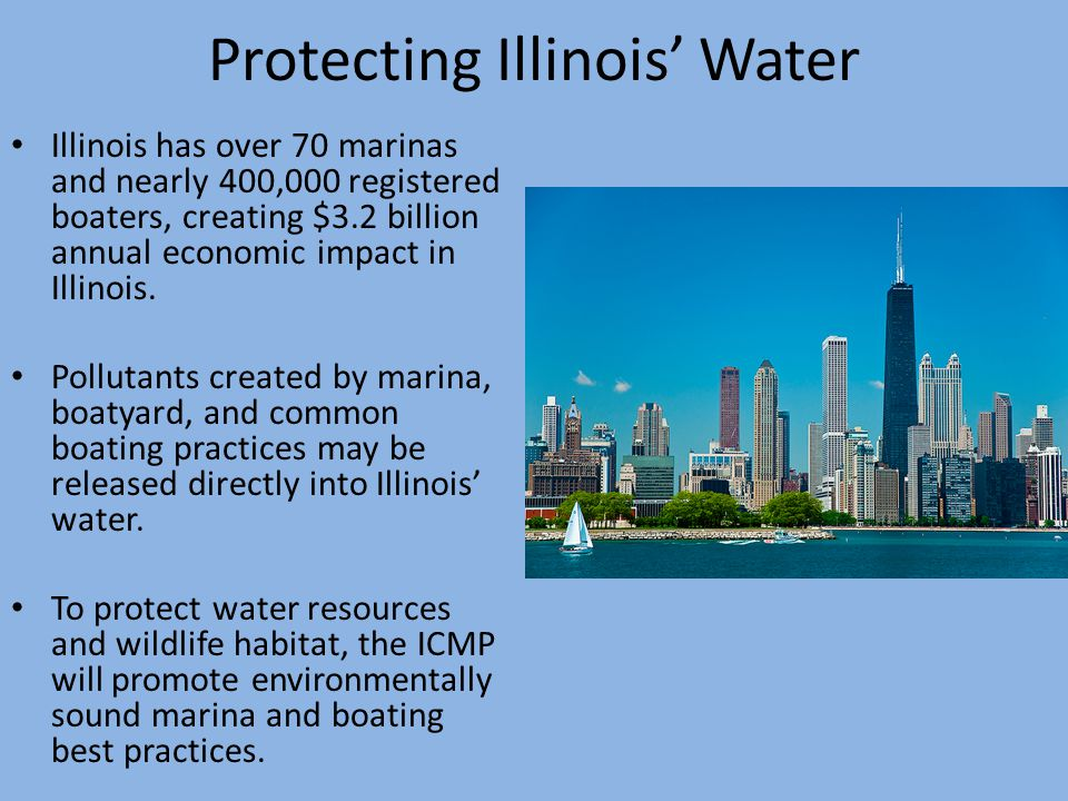 Protecting Illinois' Water Illinois has over 70 marinas and nearly 400,000 registered boaters, creating $3.2 billion annual economic impact in Illinoi