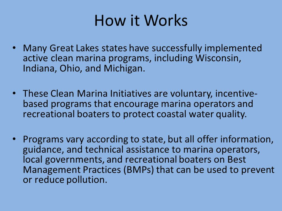 How it Works Many Great Lakes states have successfully implemented active clean marina programs, including Wisconsin, Indiana, Ohio, and Michigan.