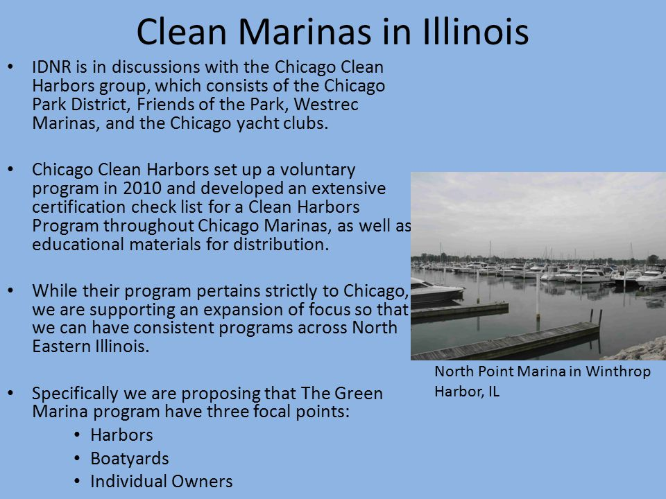 Clean Marinas in Illinois I DNR is in discussions with the Chicago Clean Harbors group, which consists of the Chicago Park District, Friends of the Park, Westrec Marinas, and the Chicago yacht clubs.