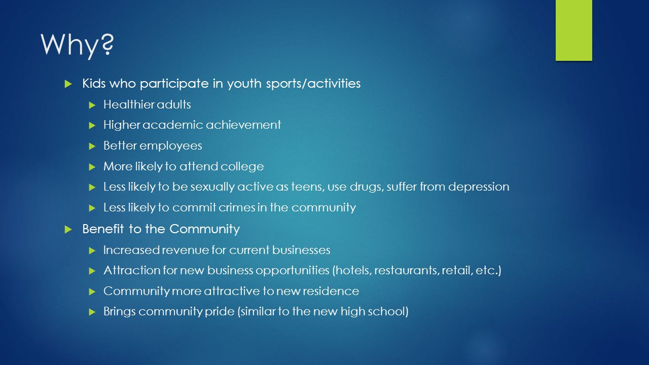 Why?  Kids who participate in youth sports/activities  Healthier adults  Higher academic achievement  Better employees  More likely to attend col