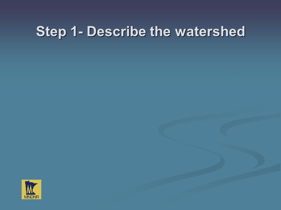 Step 1- Describe the watershed