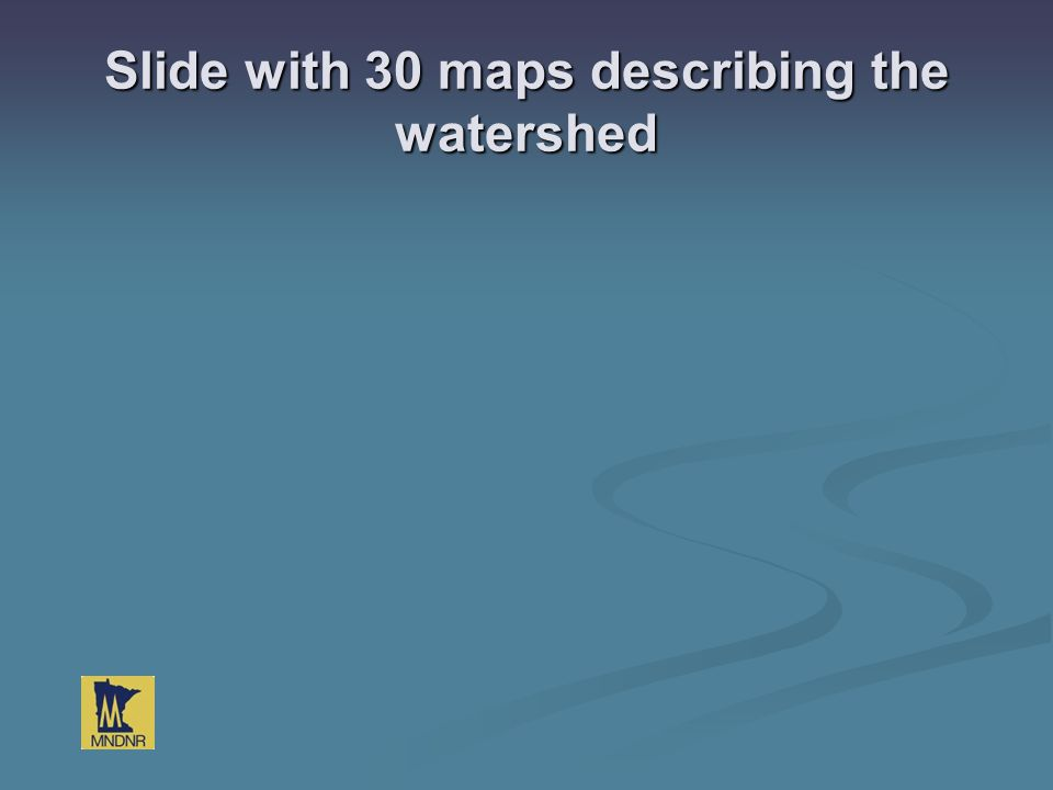 Slide with 30 maps describing the watershed