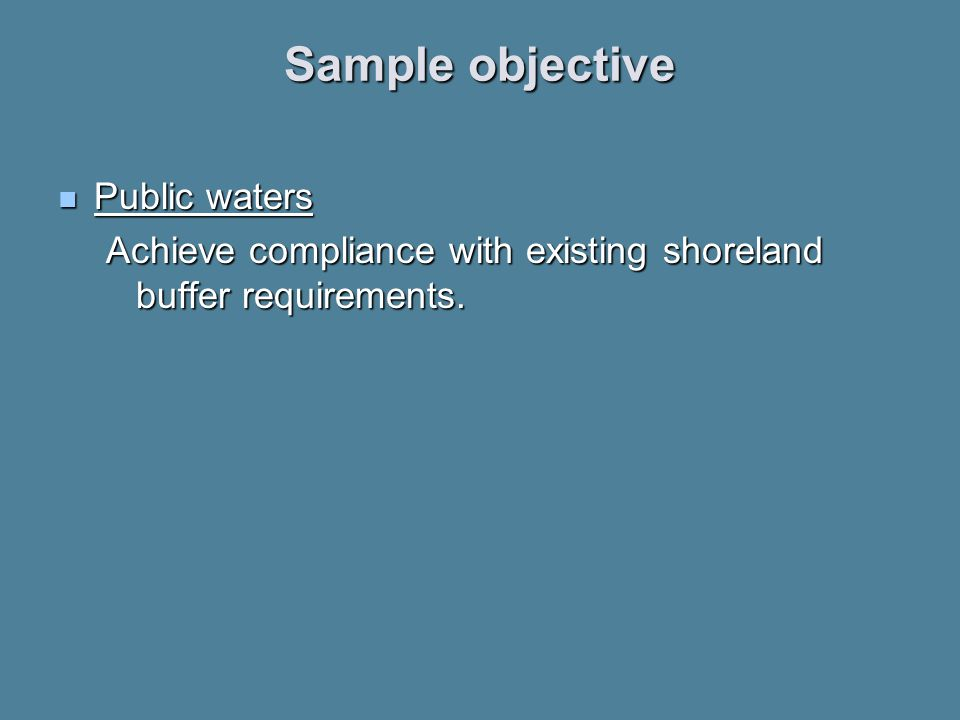 Sample objective Public waters Public waters Achieve compliance with existing shoreland buffer requirements.