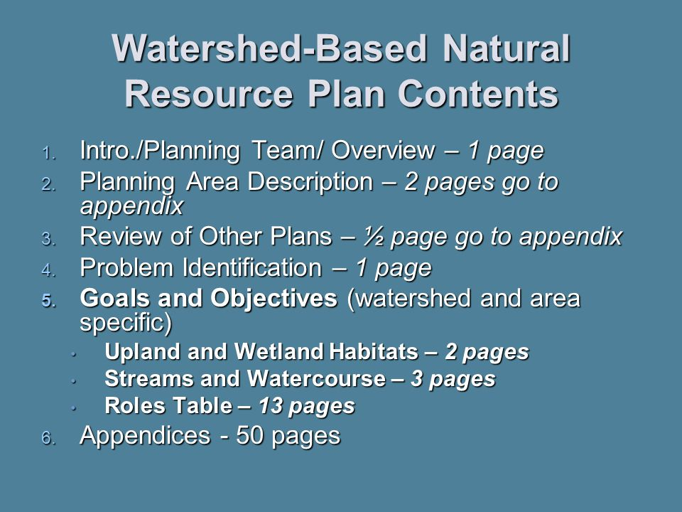 Watershed-Based Natural Resource Plan Contents 1. Intro./Planning Team/ Overview – 1 page 2.