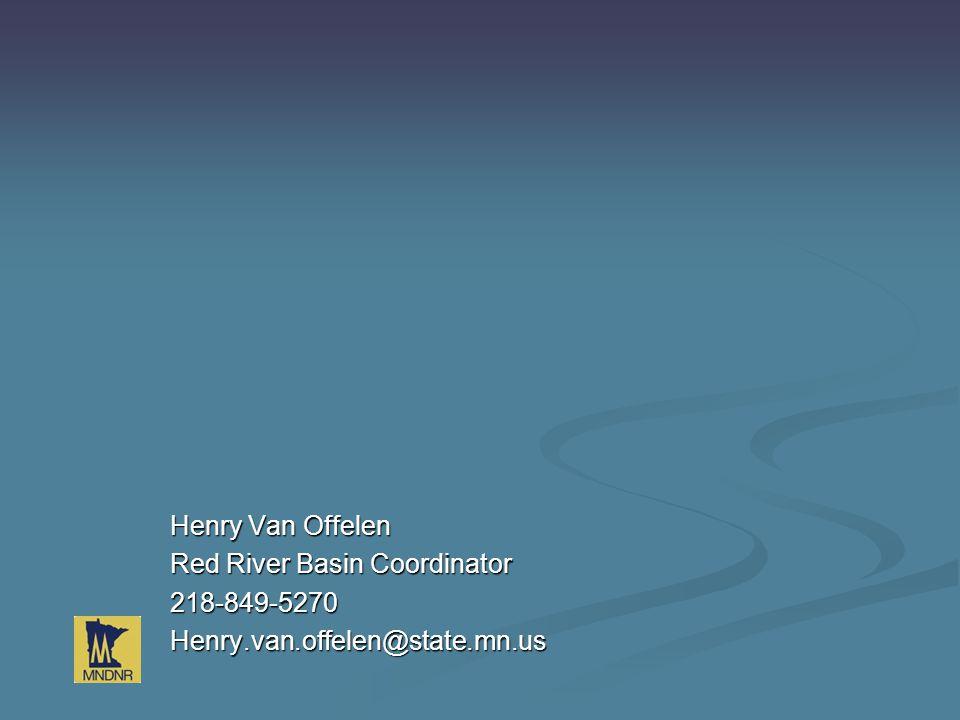 Henry Van Offelen Red River Basin Coordinator 218-849-5270Henry.van.offelen@state.mn.us