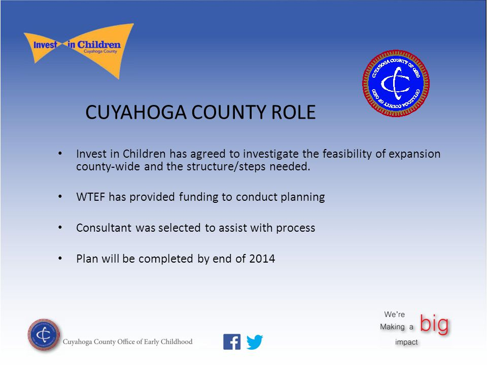 CUYAHOGA COUNTY ROLE Invest in Children has agreed to investigate the feasibility of expansion county-wide and the structure/steps needed.