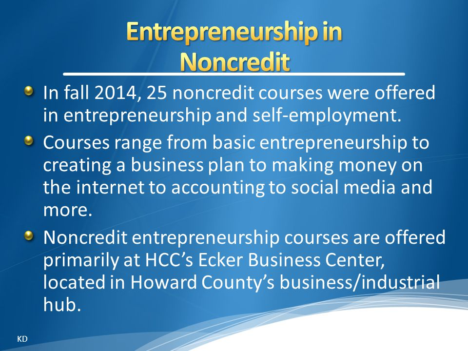 In fall 2014, 25 noncredit courses were offered in entrepreneurship and self-employment.