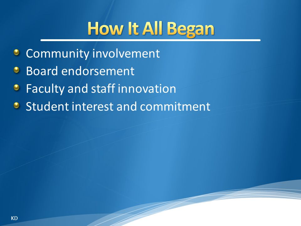 Community involvement Board endorsement Faculty and staff innovation Student interest and commitment KD
