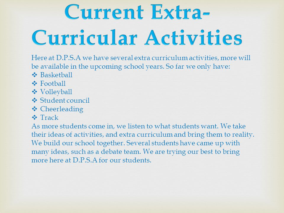 Here at D.P.S.A we have several extra curriculum activities, more will be available in the upcoming school years. So far we only have:  Basketball 